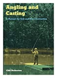 img - for Angling and Casting: A Manual for Self and Class Instruction book / textbook / text book