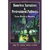 Homeless Narratives & Pretreatment Pathways: From Words to Housing (New Horizons in Therapy) ~ Jay S. Levy