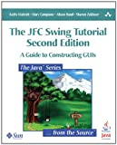 JFC Swing Tutorial, The: A Guide to Constructing GUIs (Java Series)