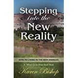 """Stepping Into the New Reality: Keys to Living in the New Energies (A """"What's Up on Planet Earth"""" Book) ~ Karen Bishop"""