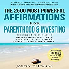The 2500 Most Powerful Affirmations for Parenthood & Investing: Includes Life Changing Affirmations for Stress, Inspiration, Retirement, Healing, Leadership & More Audiobook by Jason Thomas Narrated by Denese Steele, David Spector