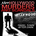 More Hollywood Murders and Scandals: Tinsel Town After Dark, More Famous Celebrity Murders, Scandals, and Crimes: Murders, Scandals, and Mayhem, Book 2 Audiobook by Mike Riley Narrated by Stephen Paul Aulridge, Jr.