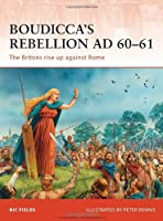 Boudicca's Rebellion Ad 60-61: The Britons Rise Up Against Rome (Campaign)