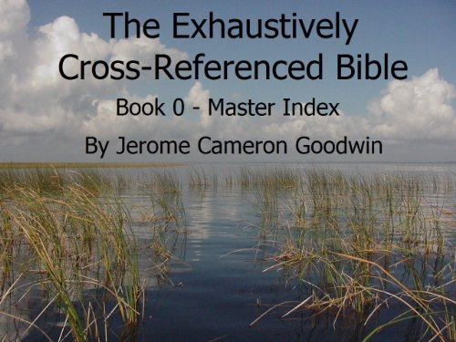 00 - An Exhaustively Cross Referenced Bible, Book 00 - Master Index (The Exhaustively Cross-Referenced Bible)