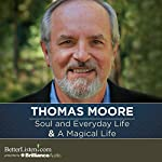 Soul and Everyday Life and A Magical Life | Thomas Moore