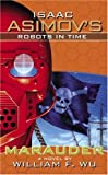 Isaac Asimov's Robots In Time: Book 2: Marauder (Isaac Asimov's Robot City) (Bk. 2) (1416504257) by Wu, William F.