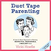 Duct Tape Parenting: A Less-Is-More Approach to Raising Respectful, Responsible, and Resilient Kids | [Vicki Hoefle, Alex Kajitani (foreword)]