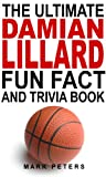 The Ultimate Damian Lillard Fun Fact And Trivia Book