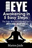 Third Eye Awakening In 5 Easy Steps: The Easy Way to Unleash Your Psychic Power and Open the Third Eye Chakra (New Age Healing for Modern Life Book 3) (English Edition)