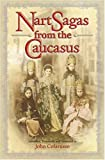 Nart Sagas from the Caucasus: Myths and Legends from the Circassians, Abazas, Abkhaz, and Ubykhs