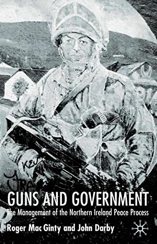 Guns and Government: The Management of the Northern Ireland Peace Process (Ethnic and Intercommunity Conflict)