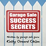 Garage Sale Success Secrets: The Definitive Step-by-Step Guide to Turn Your Trash into CA$H! | Kathy Ozzard Chism