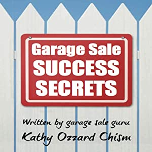 Garage Sale Success Secrets: The Definitive Step-by-Step Guide to Turn Your Trash into CA$H! | [Kathy Ozzard Chism]