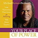 Your Place of Power: Life Visioning Practices for Honoring the Body Temple Speech by Michael Bernard Beckwith Narrated by Michael Bernard Beckwith