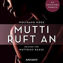 Mutti ruft an: Ein erotisches Hörbuch Hörbuch von Wolfgang Mock Gesprochen von: Matthias Haase