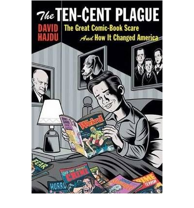 the-ten-cent-plaque-the-great-comic-book-scare-and-how-it-changed-america-author-david-hajdu-aug-200