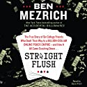 Straight Flush: The True Story of Six College Friends Who Dealt Their Way to a Billion-Dollar Online Poker Empire - and How it All Came Crashing Down... (       UNABRIDGED) by Ben Mezrich Narrated by Sean Pratt
