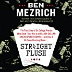 Straight Flush: The True Story of Six College Friends Who Dealt Their Way to a Billion-Dollar Online Poker Empire - and How it All Came Crashing Down... | Ben Mezrich