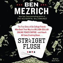 Straight Flush: The True Story of Six College Friends Who Dealt Their Way to a Billion-Dollar Online Poker Empire - and How it All Came Crashing Down... | Livre audio Auteur(s) : Ben Mezrich Narrateur(s) : Sean Pratt