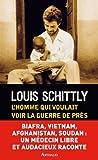 echange, troc Louis Schittly - L'homme qui voulait voir la guerre de près : Médecin au Biafra, Vietnam, Afghanistan, Sud-Soudan