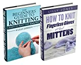 """(2 Book Bundle) """"The Beginners Guide to Knitting"""" & """"How To Knit Fingerless Gloves And Mittens"""" (Learn How to Knit)"""