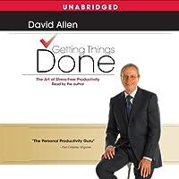 Getting Things Done: The Art of Stress-Free Productivity Hörbuch von David Allen Gesprochen von: David Allen
