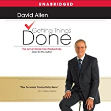 Getting Things Done: The Art of Stress-Free Productivity (       UNABRIDGED) by David Allen Narrated by David Allen