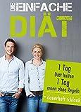 Die einfache Di�t - 1 Tag Di�t halten, 1 Tag essen ohne Regeln = dauerhaft schlank: Einfach abnehmen und schlank bleiben mit dem Wechsel zwischen Genuss und Kalorienreduktion