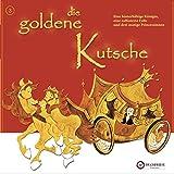 Die goldene Kutsche: Eine hinterhältige Königin, eine raffinierte Falle und drei mutige Prinzessinnen
