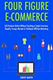 img - for Four Figure Ecommerce: Sell Products Online Without Touching a Single Inventory. Shopify, Foreign Markets & Clickbank Affiliate Marketing book / textbook / text book