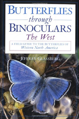 Butterflies Through Binoculars: The West A Field Guide To The Butterflies Of Western North America (Glassberg Field Guide Series)