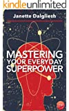 Mastering Your Everyday Superpower: How To Rewire Your Brain And Create Your Dream Life (English Edition)