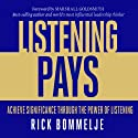 Listening Pays: Achieve Significance through the Power of Listening (       UNABRIDGED) by Rick Bommelje Narrated by Jim Tedder
