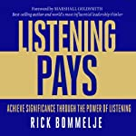 Listening Pays: Achieve Significance through the Power of Listening | Rick Bommelje