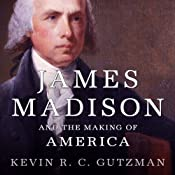 James Madison and the Making of America | [Kevin R. C. Gutzman]