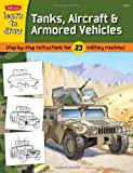 Learn to Draw Tanks, Aircraft & Armored Vehicles: Step-by-step instructions for 23 military machines