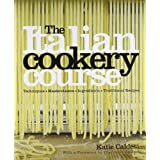 The Italian Cookery Course: 400 Authentic Regional Recipes and 40 Masterclasses on Techniqueby Katie Caldesi