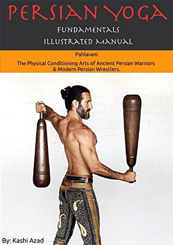 persian-yoga-fundamentals-illustrated-manual-pahlavani-the-physical-conditioning-arts-of-ancient-per
