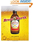 Brew North: How Canadians Made Beer a...