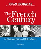 The French Century: An Illustrated History of Modern France (2080201174) by Moynahan, Brian