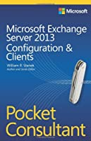 Microsoft Exchange Server 2013 Pocket Consultant: Configuration & Clients
