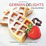 "German Delights: ""Grandmas' recipes in a modern way."" German/English Version"