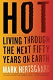 Hot: Living Through the Next Fifty Years on Earth (0547750412) by Hertsgaard, Mark