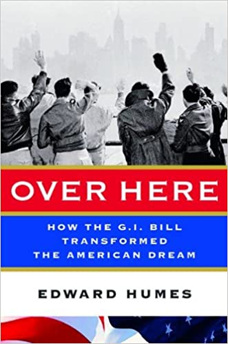 Over Here: How the G.I. Bill Transformed the American Dream written by Edward Humes