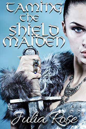 Taming the Shieldmaiden: A Viking Novel