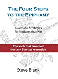 The Four Steps to the Epiphany: Successful Strategies for Products That Win