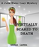 Virtually Scared To Death (Julia Blake Cozy Mystery Book 1)
