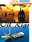 Offshore Oil Rigs: Pictures and Facts