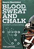 img - for Blood, Sweat & Chalk: The Ultimate Football Playbook: How the Great Coaches Built Today's Game book / textbook / text book