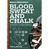 Blood, Sweat & Chalk: The Ultimate Football Playbook: How the Great Coaches Built Today's Game ~ Tim Layden